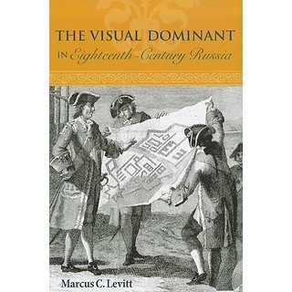 The Visual Dominant in Eighteenth–Century Russia by Northern Illinois University Press (13 January 2012)