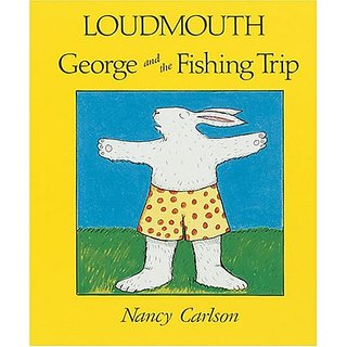 Loudmouth George And The Fishing Trip (Nancy Carlsons Neighborhood) by Lerner Publications Co ,U.S.; New edition edition (9 January 1996)