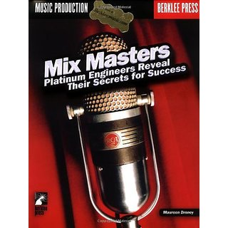 Mix Masters Platinum: Engineers Reveal Their Secrets to Success by Berklee Press Publications; PapCom edition (1 January 2003)