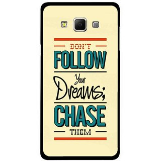 Snooky Printed Chase The Dreams Mobile Back Cover For Samsung Galaxy E7 - Multicolour