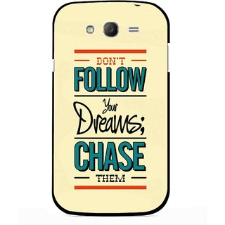 Snooky Printed Chase The Dreams Mobile Back Cover For Samsung Galaxy Grand I9082 - Multicolour