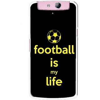 Snooky Printed Football Is Life Mobile Back Cover For Oppo N1 - Multicolour