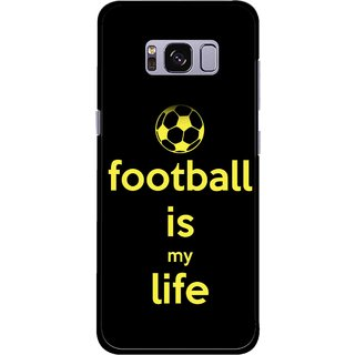 Snooky Printed Football Is Life Mobile Back Cover For Samsung Galaxy S8 Plus - Multicolour