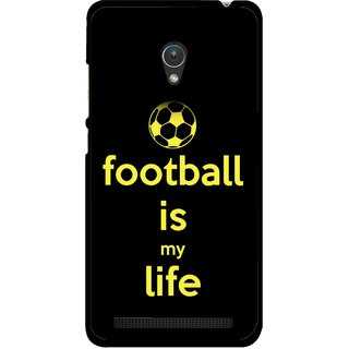 Snooky Printed Football Is Life Mobile Back Cover For Asus Zenfone Go ZC451TG - Multicolour