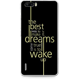Snooky Printed Wake up for Dream Mobile Back Cover For Huawei Honor 6 Plus - Black