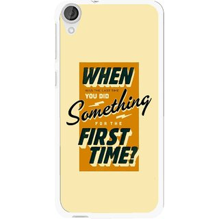 Snooky Printed First Time you Did Mobile Back Cover For HTC Desire 820 - Yellow