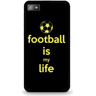 Snooky Printed Football Is Life Mobile Back Cover For Blackberry Z10 - Black