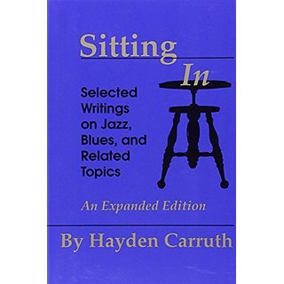 Sitting in: Selected Writings on Jazz Blues and Related Topics By University of Iowa Press; Reprint, Expanded, Subsequent edition (30 June 1994)