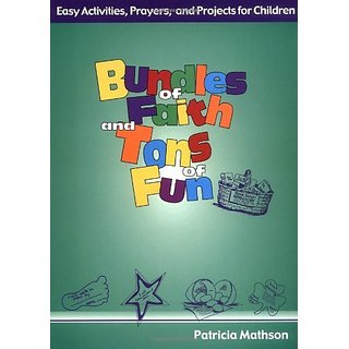 Bundles of Faith and Tons of Fun: Easy Activities Prayers and Projects for Children By Ave Maria Press (1 July 2000)