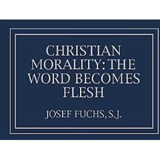 Christian Morality: The Word Becomes Flesh By Georgetown University Press (1 September 1987)