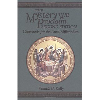 The Mystery We Proclaim: Catechesis for the Third Millennium By Our Sunday Visitor Inc.,U.S.; 2nd Revised edition edition (1 September 1999)