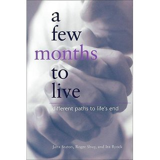 A Few Months to Live: Different Paths to Lifes End By Georgetown University Press (13 April 2001)
