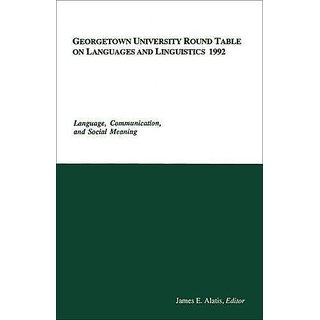 Georgetown University Round Table on Languages and Linguistics (GURT) 1992: Language Communication and Social Meaning (Georgetown University Round Table on Languages and Linguistics series) By Georgetown University Press (1 October 1993)