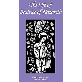 The Life of Beatrice of Nazareth: 1200-1268 (Cistercian Fathers) By Cistercian Publications Inc; Annotated edition edition (1 January 1989)