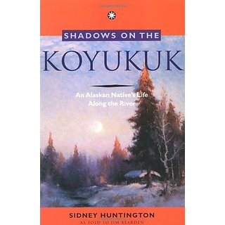 Shadows on the Koyukuk: An Alaskan Natives Life Along the River By Alaska Northwest Books (1 April 1993)