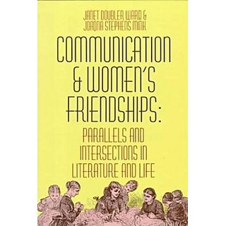 Communication and Womens Friendships: Parallels and Intersections in Literature and Life (Material Culture Series) By Bowling Green University Popular Press,US (31 December 1993)