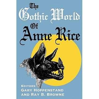The Gothic World of Anne Rice By Bowling Green University Popular Press,US (31 December 1996)