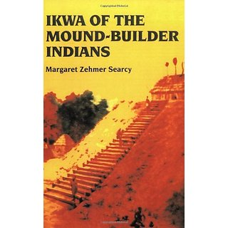 Ikwa Of The Mound-Builder Indians By Portfolio Press,U.S.; Reprint edition (31 July 1989)