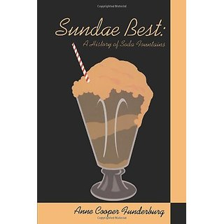 Sundae Best: A History of Soda Fountains By Bowling Green University Popular Press,US (31 October 2001)