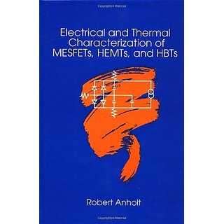 Electrical and Thermal Characterization of MESFETs HEMTs and HBTs (Microwave Library) By Artech House Publishers (30 November 1994)