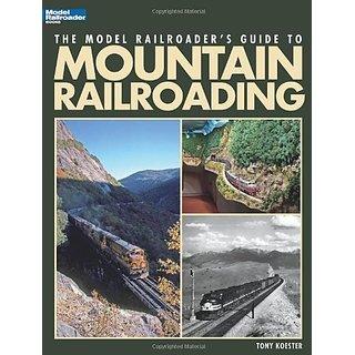 The Model Railroaders Guide to Mountain Railroading (Model Railroader Books) By Kalmbach Pub Co (1 November 2011)