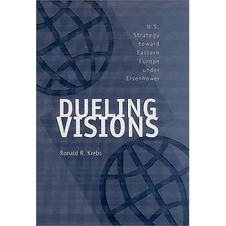 Dueling Visions: Us Strategy toward Eastern Europe under Eisenhower (Foreign Relations and the Presidency) By Texas A & M University Press (31 March 2001)