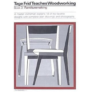 Tage Frid Teaches Woodworking Book 3: Furnituremaking: A master craftsman explains 18 of his favorite designs with complete plan drawings and photographs By Taunton (11 January 1989)