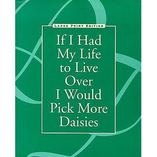 If I Had My Life to Live over I Would Pick More Daisies By Papier Mache Pr; Large Print edition (1 April 1996)
