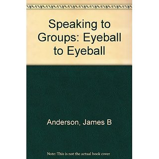 Speaking to Groups: Eyeball to Eyeball By Login Publishers Consortium (1 January 1940)