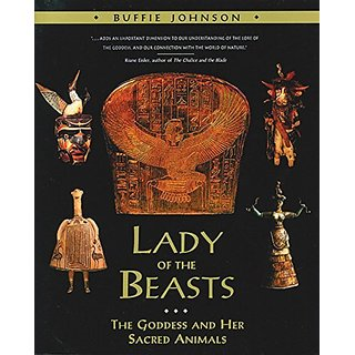 Lady of the Beasts: The Goddess and Her Sacred Animals By Inner Traditions; 2nd Original ed. edition (1 November 1994)
