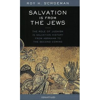 Salvation is from the Jews: The Role of Judaism in Salvation History from Abraham to the Second Coming By Ignatius Press; First Paper Edition edition (15 November 2003)