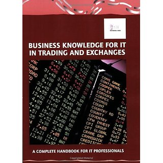 Business Knowledge for IT in Trading and Exchanges: The Complete Handbook for IT Professionals (Bizle Professional Series) By Essvale Corporation Limited (31 October 2008)