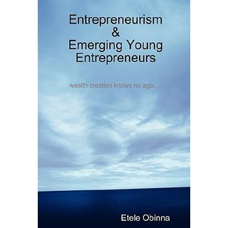 Entrepreneurism & Emerging Young Entrepreneurs Wealth Creation Knows No Age By Withworth (1 February 2008)
