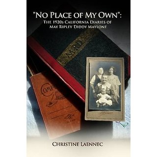 No Place of My Own: The 1920s California Diaries of May Ripley Diddy Maylone By Christine Laennec (1 August 2010)