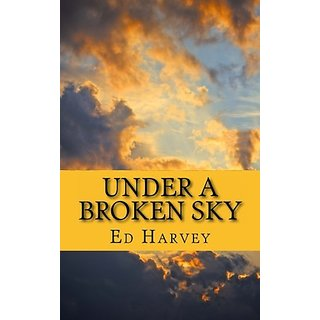 Under A Broken Sky By Ed Harvey (4 April 2013)