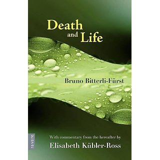 Death and Life: With Commentary from the Hereafter by Elisabeth Kubler-Ross By Ravare (18 December 2011)