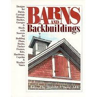 Barns and Backbuildings: Designs for Barns Carriage Houses Stables Garages & Sheds With Sources for Building Plans Books Timber Frames Kits Hardware Cupolas & weather By Donald J Berg; 1 edition (1 August 1998)