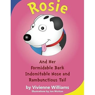 Rosie and Her Formidable Bark Indomitable Nose and Rambunctioustail By Changefactor Limited; 978-0-9576680-4-1 edition (16 September 2013)
