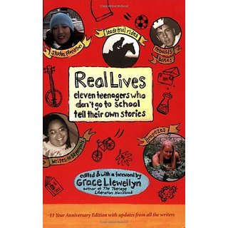 Real Lives: Eleven Teenagers Who Dont Go to School Tell Their Own Stories By Lowry House Pub; 2 edition (31 July 2005)