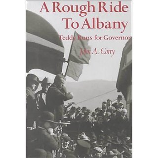 A Rough Ride to Albany: Teddy Runs for Governor. By Fordham University Press (1 January 2000)