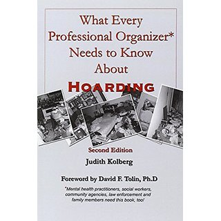 What Every Professional Organizer Needs to Know About HOARDING By Squall Pr Inc; Original edition (28 February 2009)