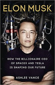 Elon Musk How the Billionaire CEO of Spacex and Tesla is Shaping Our Future Paperback