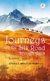 Journeys on the Silk Road Through AgesRomance, Legend, Reality
