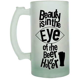 The Crazy Me Beauty is in the Eye of the Beer Holder Frosted Beer Mug
