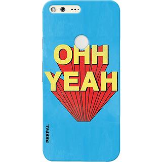 PEEPAL Google Pixel Designer & Printed Case Cover 3D Printing Ohh Yeah Design
