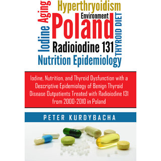 Iodine, Nutrition, and Thyroid Dysfunction Treated with Radioiodine 131 from 2000-2010 in Poland