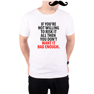 Mooch Wale If Your Not Willing To Risk It All Then You Dont Want It Bad Enough  White Quick-Dri T-shirt For Men