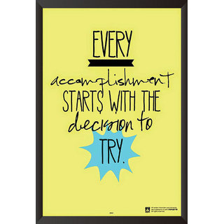 Ever Accomplishment Starts With The Decision To Try
