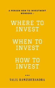 WHERE TO INVEST, WHEN TO INVEST, HOW TO INVEST