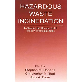 Hazardous Waste Incineration: Evaluating The Human Health And Environmental Risks